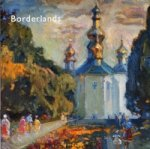 Borderlands - Impressionist and Realist Paintings from the Ukraine