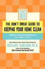 Don't Sweat Guide to Keeping Your Home Clean