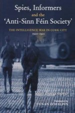 Spies, Informers and the 'Anti-Sinn Fein Society'