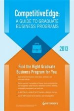 Competitiveedge: A Guide to Graduate Business Programs 2013