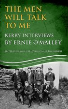 Men Will Talk to Me: Kerry Interviews by Ernie O'Malley Edited by Cormac K. H. O'Malley and Tim Horgan