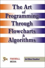 Art of Programming Through Flowcharts and Algorithms