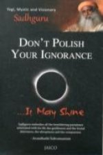 Don't Polish Your Ignorance