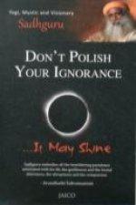 Don't Polish Your Ignorance