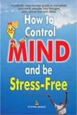 How to Control the Mind and be Stress Free