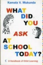 What Did You Ask at School Today : A Handbook of Child Learning