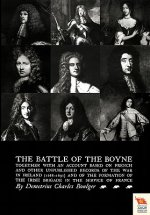 BATTLE OF THE BOYNE Together with an Account Based on French & Other Unpublished Records of the War in Ireland 1688-1691)