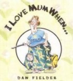 I Love Mum When...