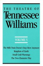 Theatre of Tennessee Williams - the Milk Train Doesn't Stop Here Anymore, Kingdom of Earth, Small Craft Warnings, the Two Character Play V 5