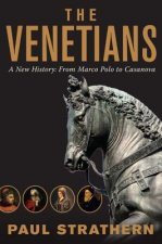 Venetians - A New History: From Marco Polo to Casanova