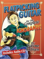 Flatpicking Guitar for the Complete Ignormaus!