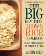 Big Beautiful Brown Rice Cookbook