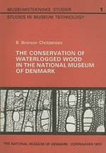 Conservation of Waterlogged Wood in the National Museum of Denmark