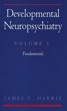 Developmental Neuropsychiatry: Volume 1: The Fundamentals