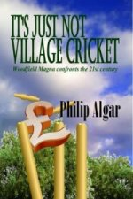 It's Just Not Village Cricket