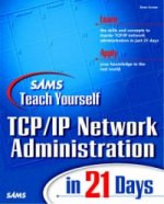 Sams Teach Yourself TCP/IP Network Administration in 21 Days