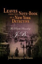 Leaves from the Note-book of a New York Detective