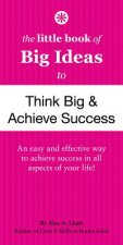 Little Book of Big Ideas to Think Big & Achieve Success