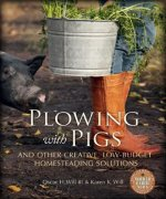 Plowing with Pigs & Other Creative, Low-Budget Homesteading Solutions