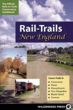 Rail-Trails New England:Connecticut, Maine, Massachusetts, New Hampshire, Rhode Island & Vermont:Rail-Trails New England: Connecticut, Maine, Massachu