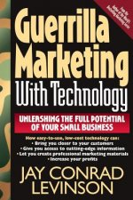 Guerrilla Marketing with Technology Unleashing the Full Potential of Your Small Business