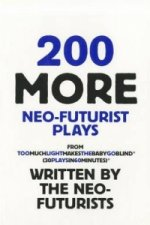 200 More Neo-Futurist Plays