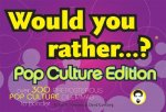 Would You Rather...?: Pop Culture Edition