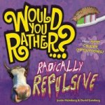 Would You Rather...? Radically Repulsive