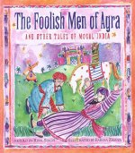 Foolish Men of Agra and Other Tales of Mogul India