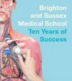 Brighton and Sussex Medical School: Ten Years of Success