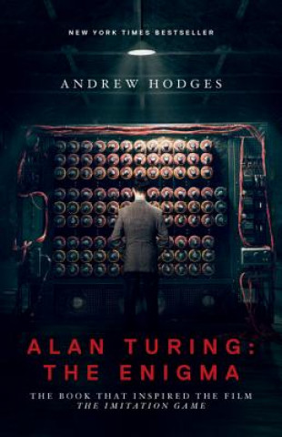 Alan Turing - The Enigma - The Book That Inspired the Film The Imitation Game - Updated Edition