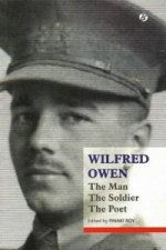 Wilfred Owen: The Man, the Soldier, the Poet