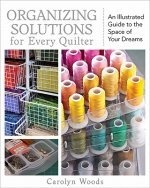 Organizing Solutions for Every Quilter