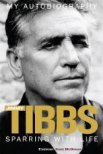 Sparring with Life Jimmy Tibbs My Autobiography