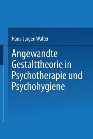 Angewandte Gestalttheorie in Psychotherapie Und Psychohygiene