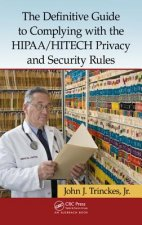 Definitive Guide to Complying with the HIPAA/HITECH Privacy and Security Rules