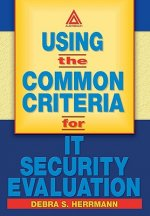 Using the Common Criteria for IT Security Evaluation