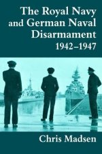 Royal Navy and German Naval Disarmament 1942-1947
