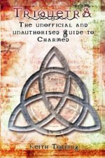 Triquetra: The Unofficial and Unauthorised Guide to Charmed