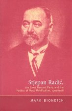 Stjepan Radic, the Croat Peasant Party,and the Politics of Mass Mobilization,1904-1928