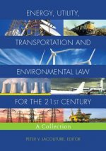 Energy, Utility, Transportation and Environmental Law for the 21st Century