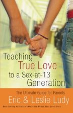 Teaching True Love to a Sex-at-Thirteen Generation