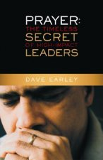 Prayer: The Timeless Secret of High-Impact Leaders