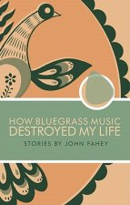 How Bluegrass Music Destroyed My Life