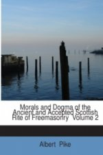Morals and Dogma of the Ancient and Accepted Scottish Rite of Freemasonry Volume 2