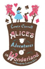 Alice's Adventures in Wonderland, Through the Looking Glass and Alice's Adventures Under Ground
