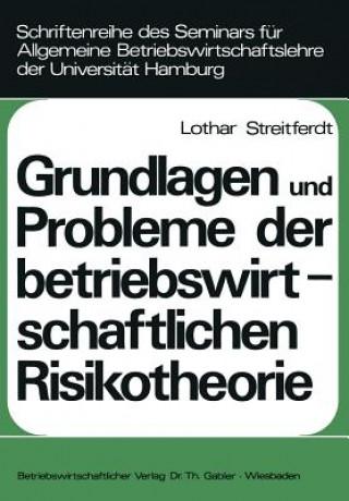Grundlagen und Probleme der Betriebswirtschaftlichen Risikotheorie