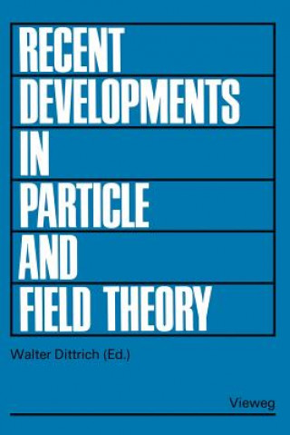 Recent Developments in Particle and Field Theory