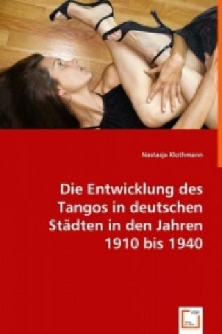 Die Entwicklung des Tangos in deutschen Städten in den Jahren 1910 bis 1940