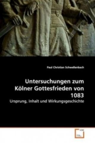 Untersuchungen zum Kölner Gottesfrieden von 1083